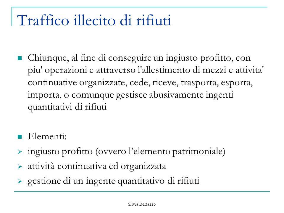 Silvia Bertazzo Traffico illecito di rifiuti Chiunque, al fine di conseguire un ingiusto profitto, con piu' operazioni e attraverso l'allestimento di