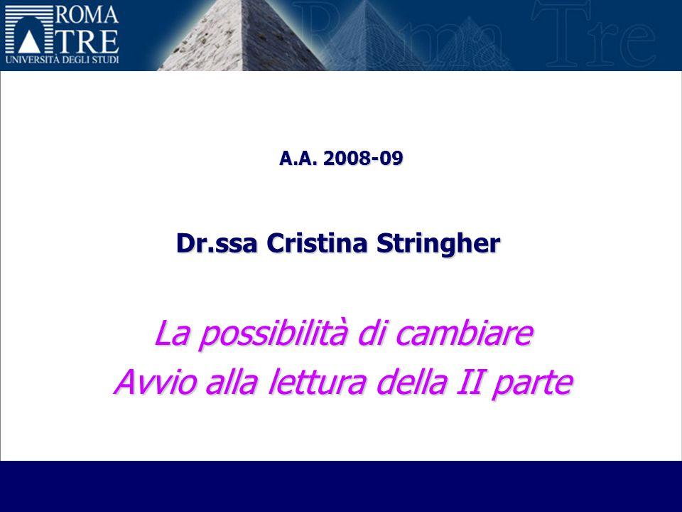 La possibilità di cambiare Avvio alla lettura della II parte A.A. 2008-09 Dr.ssa Cristina Stringher