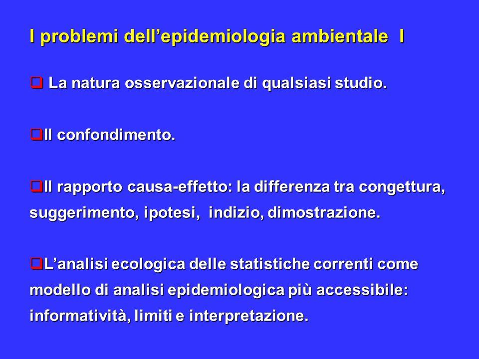 I problemi dell'epidemiologia ambientale I  La natura osservazionale di qualsiasi studio.