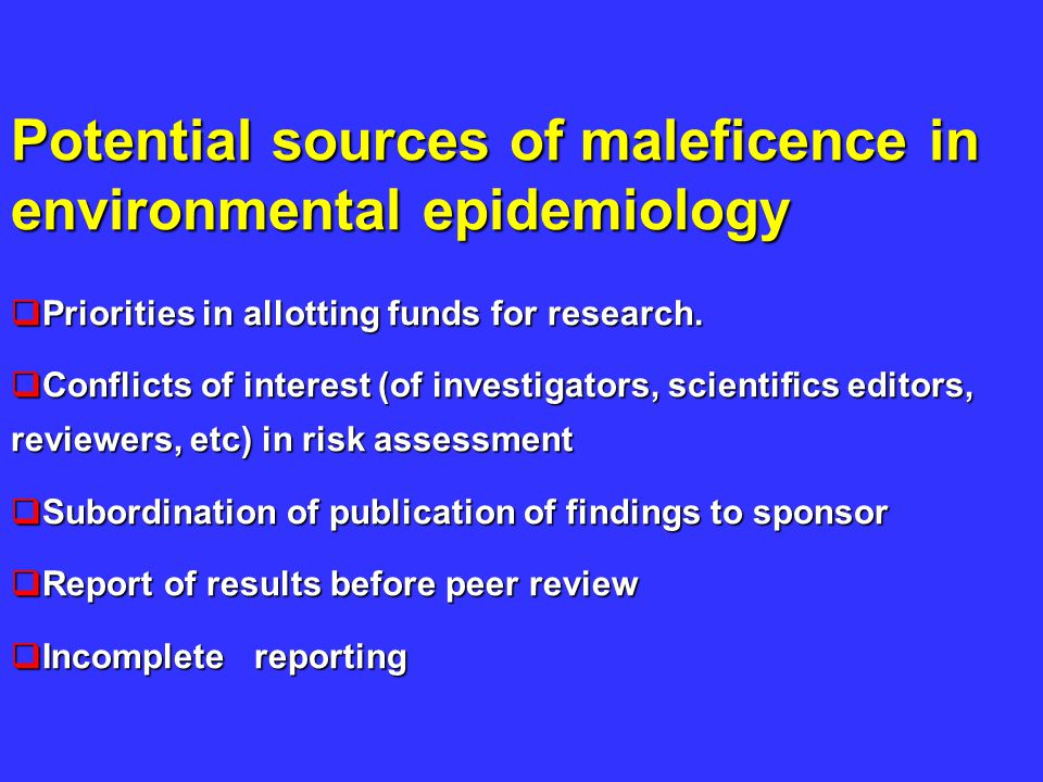 Potential sources of maleficence in environmental epidemiology  Priorities in allotting funds for research.