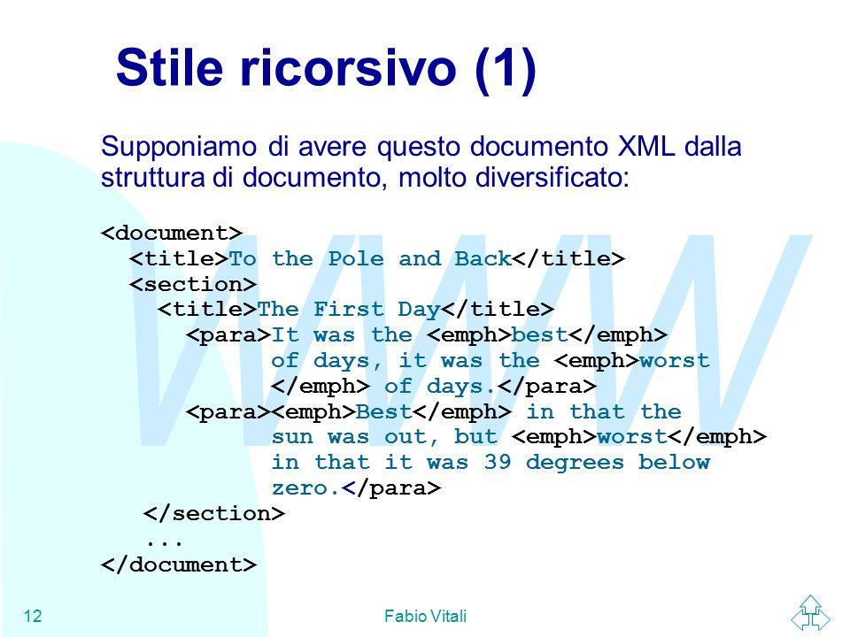 WWW Fabio Vitali12 Stile ricorsivo (1) Supponiamo di avere questo documento XML dalla struttura di documento, molto diversificato: To the Pole and Back The First Day It was the best of days, it was the worst of days.