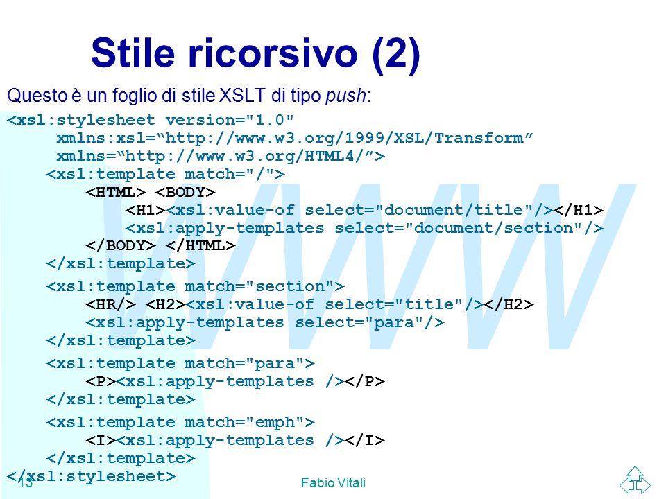 WWW Fabio Vitali13 Stile ricorsivo (2) Questo è un foglio di stile XSLT di tipo push: