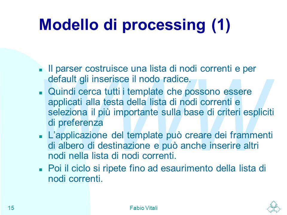 WWW Fabio Vitali15 Modello di processing (1) n Il parser costruisce una lista di nodi correnti e per default gli inserisce il nodo radice.