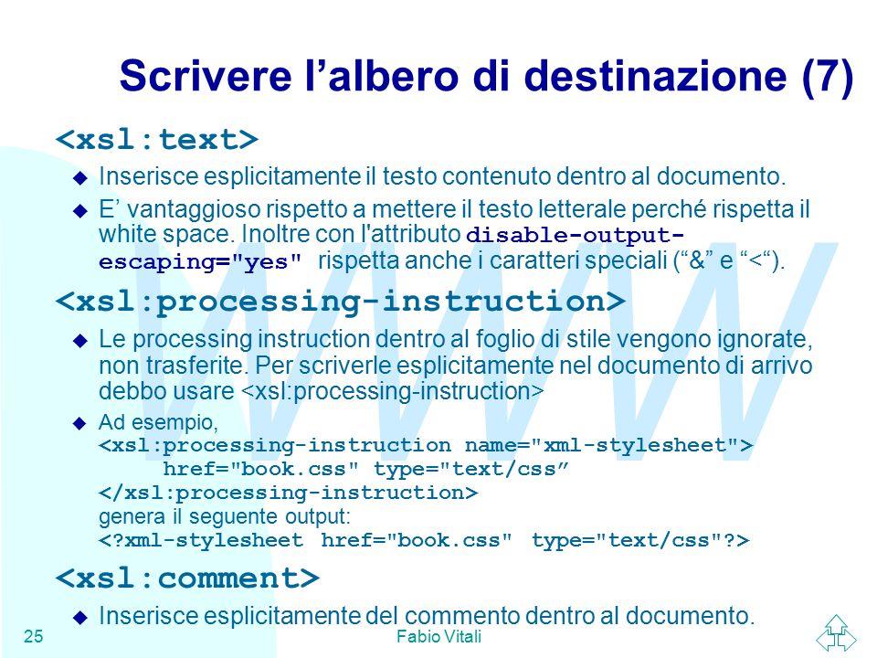 WWW Fabio Vitali25 Scrivere l'albero di destinazione (7) u Inserisce esplicitamente il testo contenuto dentro al documento.