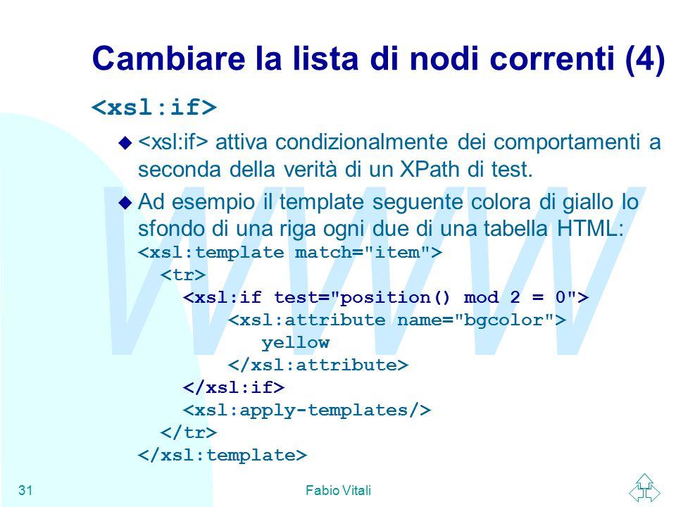 WWW Fabio Vitali31 Cambiare la lista di nodi correnti (4) u attiva condizionalmente dei comportamenti a seconda della verità di un XPath di test.