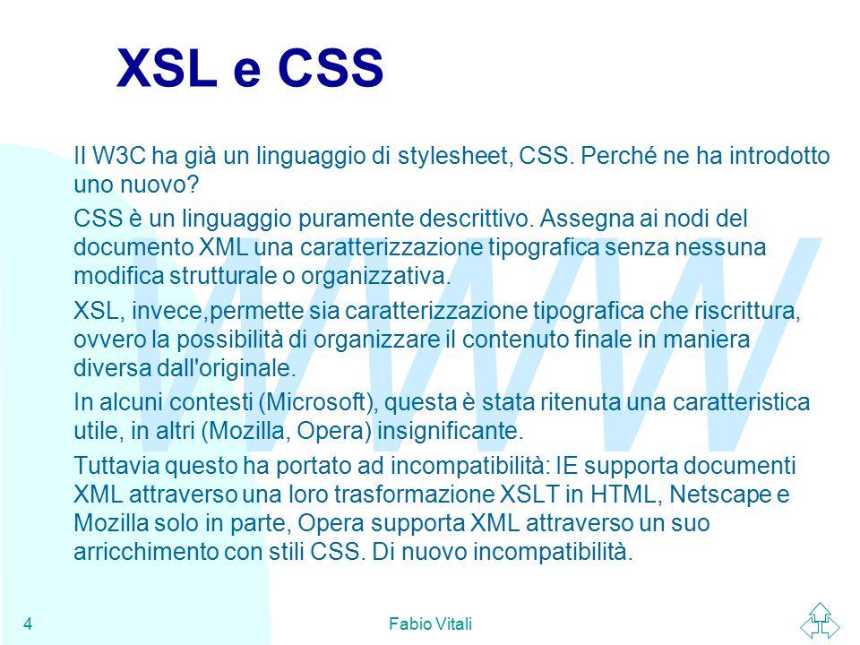 WWW Fabio Vitali4 XSL e CSS Il W3C ha già un linguaggio di stylesheet, CSS.