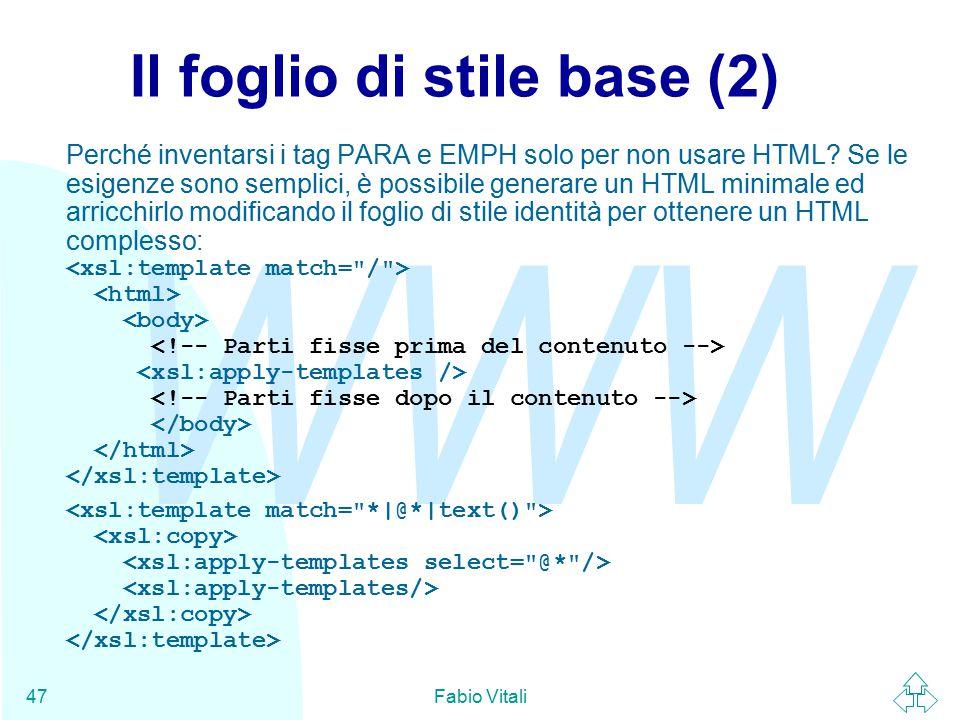 WWW Fabio Vitali47 Il foglio di stile base (2) Perché inventarsi i tag PARA e EMPH solo per non usare HTML.