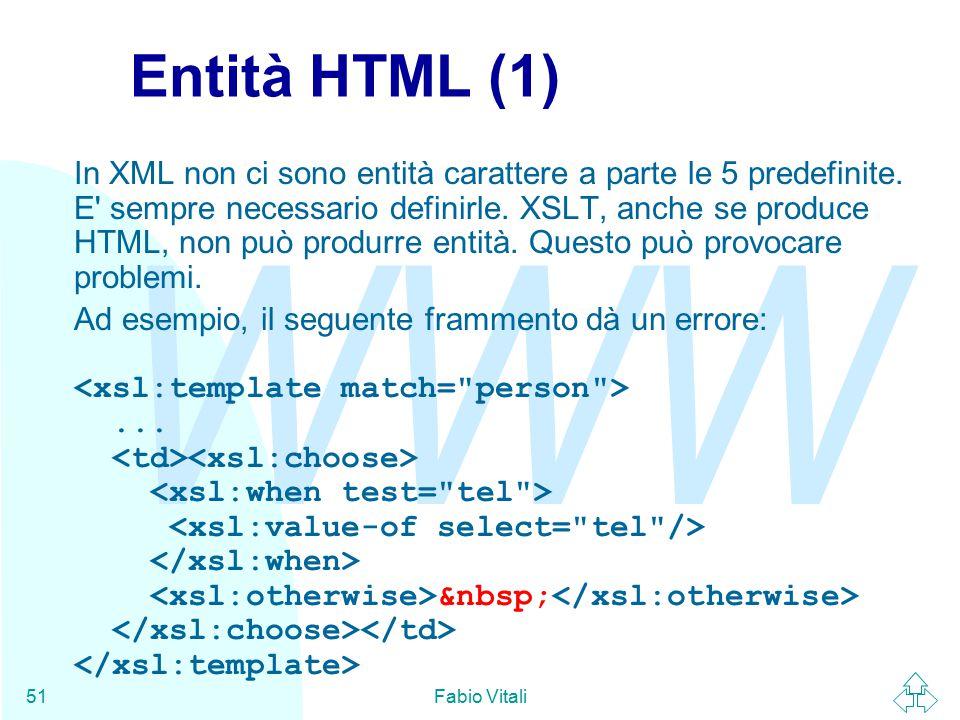 WWW Fabio Vitali51 Entità HTML (1) In XML non ci sono entità carattere a parte le 5 predefinite.