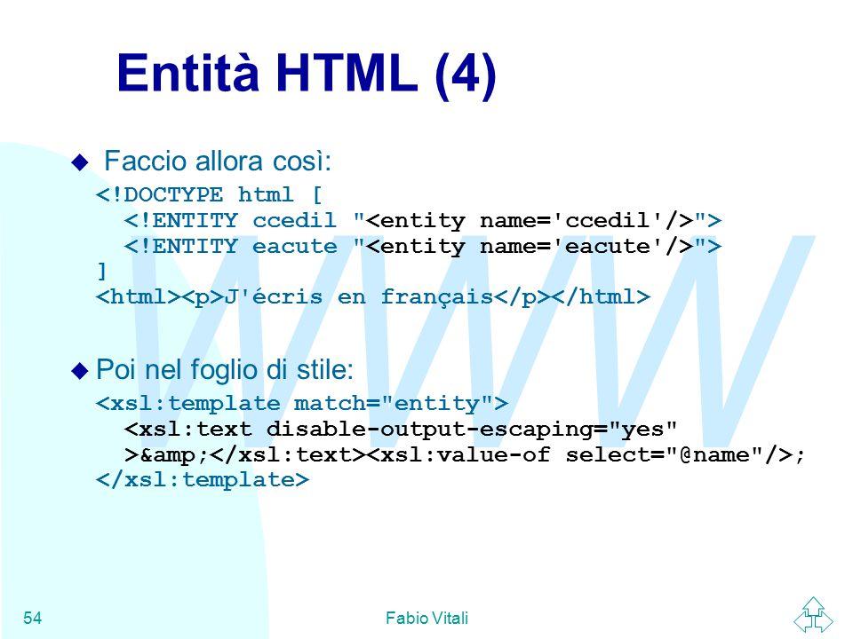 WWW Fabio Vitali54 Entità HTML (4) u Faccio allora così: > > ] J écris en français u Poi nel foglio di stile: & ;