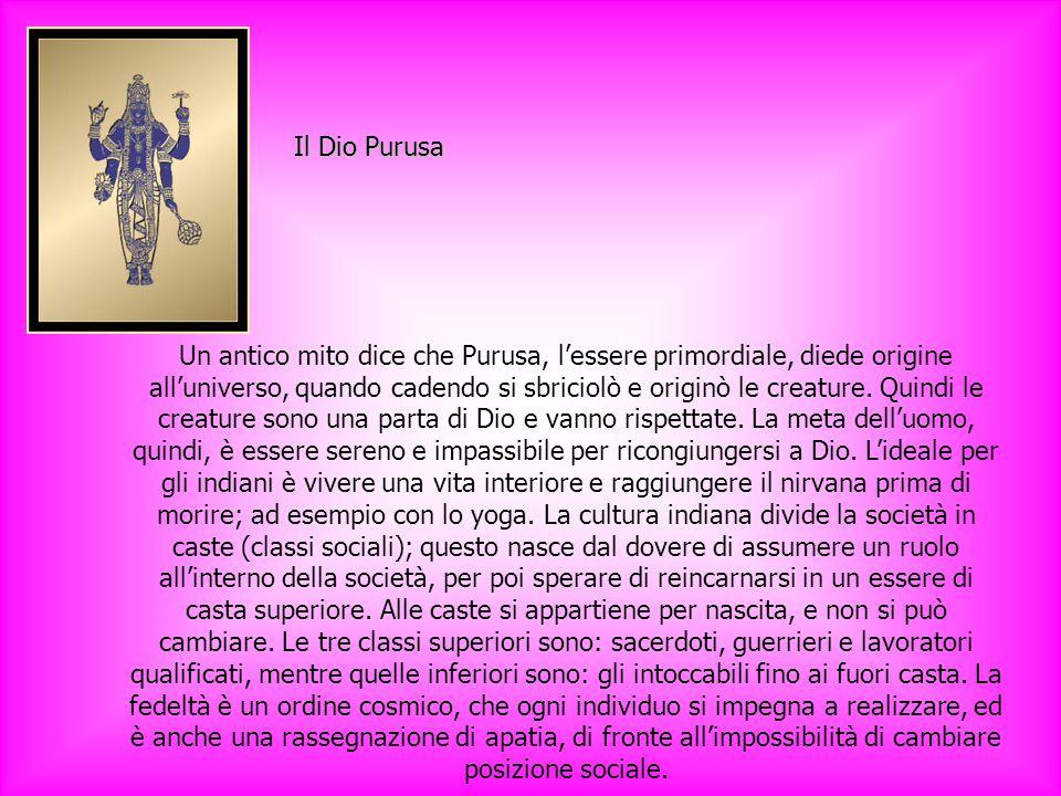 Un antico mito dice che Purusa, l'essere primordiale, diede origine all'universo, quando cadendo si sbriciolò e originò le creature.