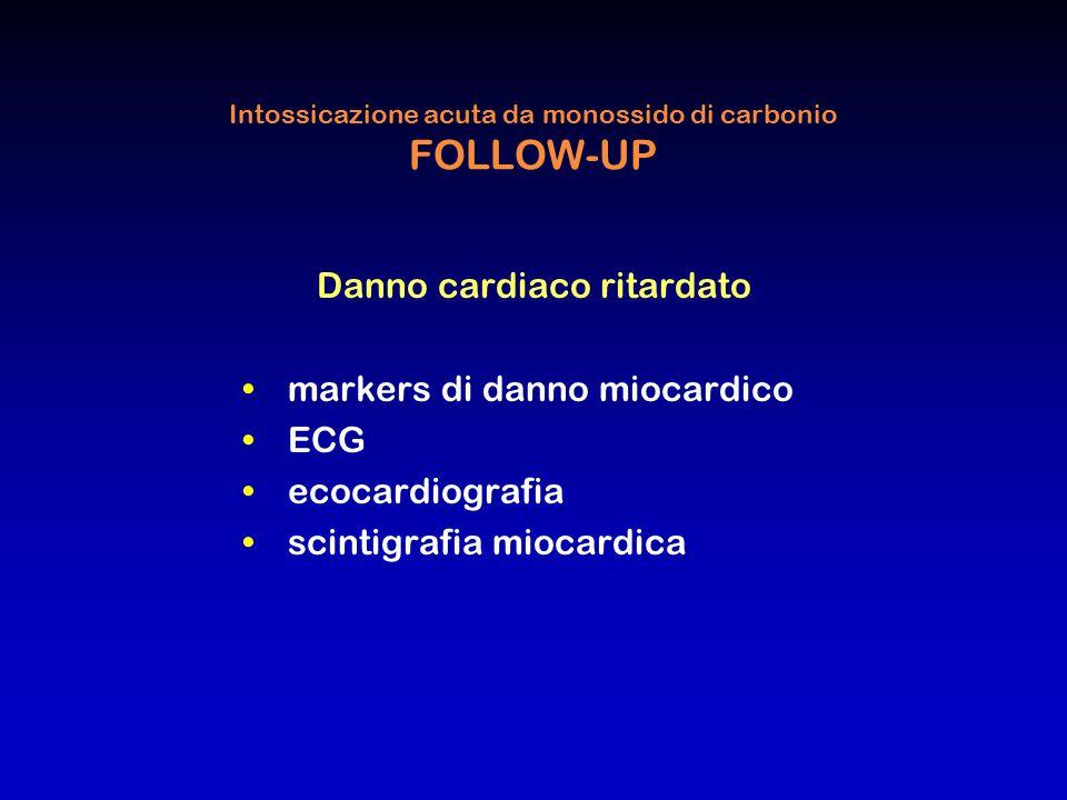 Intossicazione acuta da monossido di carbonio FOLLOW-UP Danno cardiaco ritardato markers di danno miocardico ECG ecocardiografia scintigrafia miocardi