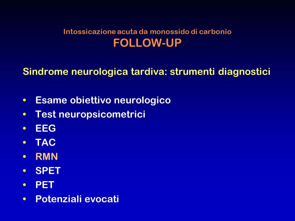 Intossicazione acuta da monossido di carbonio FOLLOW-UP Sindrome neurologica tardiva: strumenti diagnostici Esame obiettivo neurologico Test neuropsic