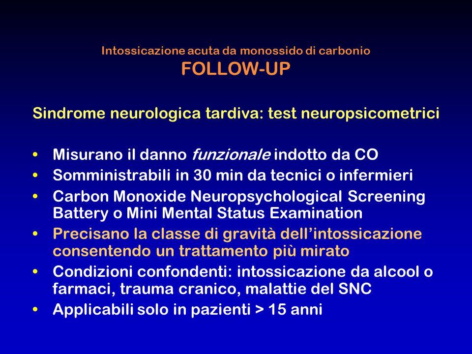 Intossicazione acuta da monossido di carbonio FOLLOW-UP Sindrome neurologica tardiva: test neuropsicometrici Misurano il danno funzionale indotto da C