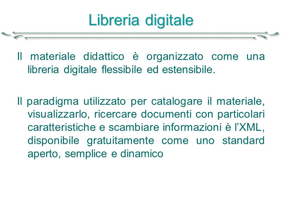 Libreria digitale Il materiale didattico è organizzato come una libreria digitale flessibile ed estensibile. Il paradigma utilizzato per catalogare il