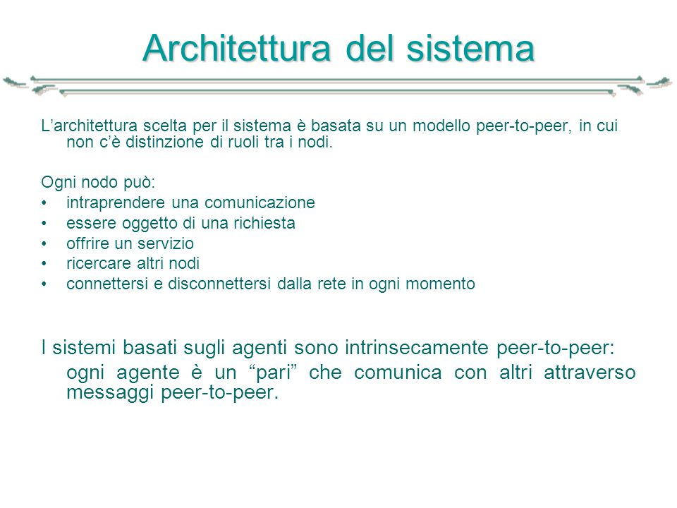 Architettura del sistema L'architettura scelta per il sistema è basata su un modello peer-to-peer, in cui non c'è distinzione di ruoli tra i nodi. Ogn
