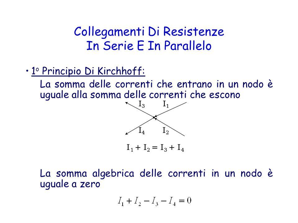 Collegamenti Di Resistenze In Serie E In Parallelo 1 o Principio Di Kirchhoff: La somma delle correnti che entrano in un nodo è uguale alla somma dell