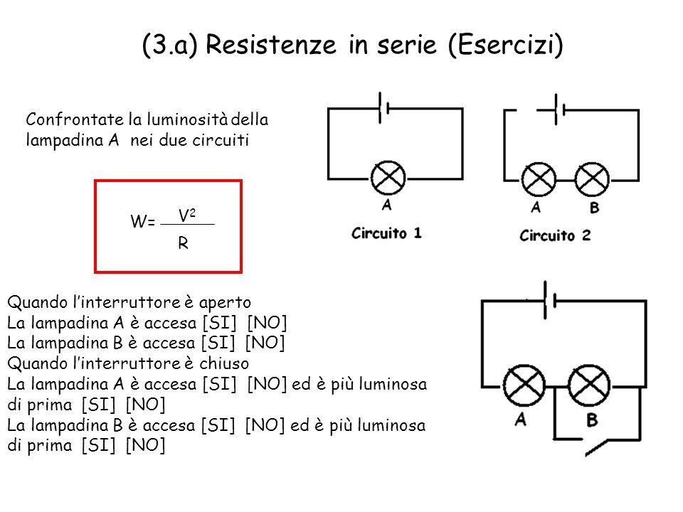 (3.a) Resistenze in serie (Esercizi) Confrontate la luminosità della lampadina A nei due circuiti Quando l'interruttore è aperto La lampadina A è acce