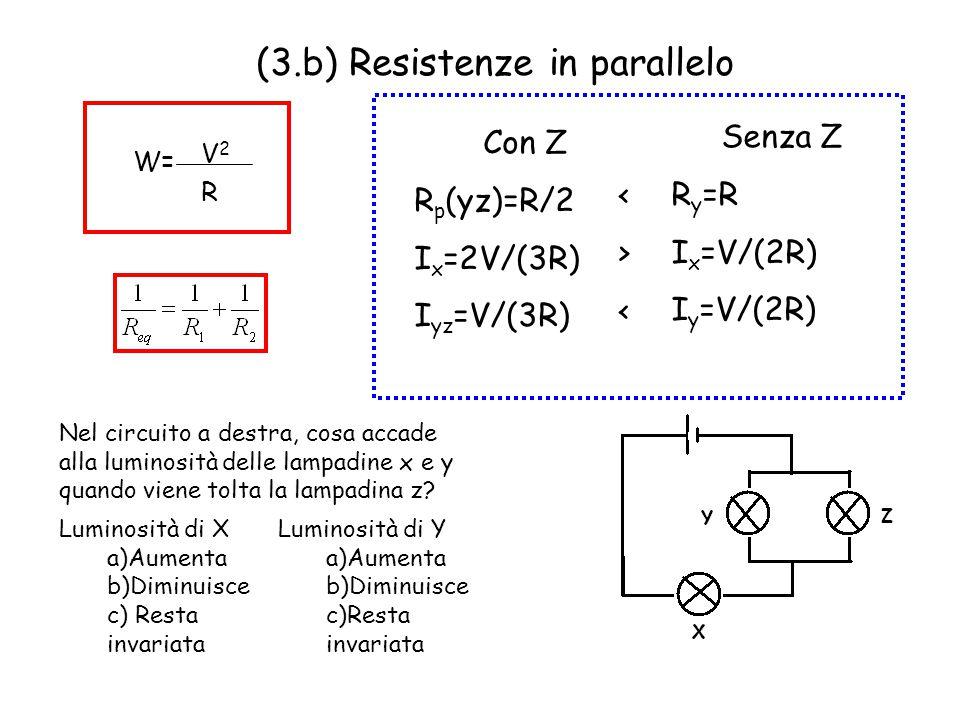 (3.b) Resistenze in parallelo Nel circuito a destra, cosa accade alla luminosità delle lampadine x e y quando viene tolta la lampadina z? Luminosità d