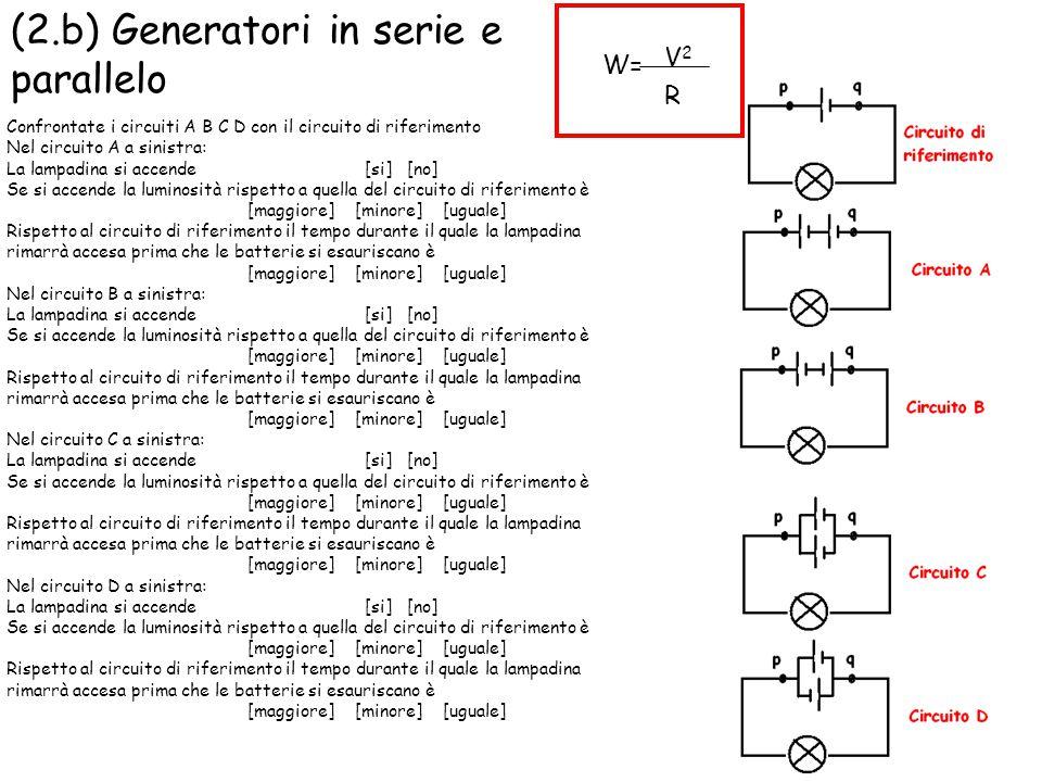 (2.b) Generatori in serie e parallelo Confrontate i circuiti A B C D con il circuito di riferimento Nel circuito A a sinistra: La lampadina si accende
