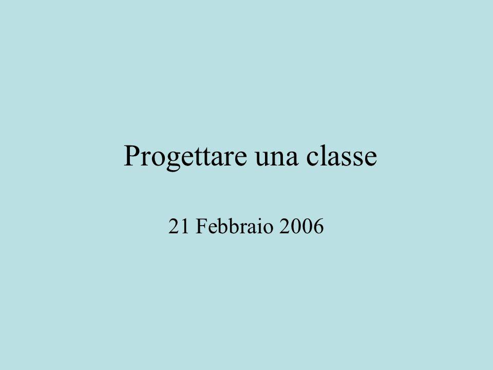Progettare una classe 21 Febbraio 2006