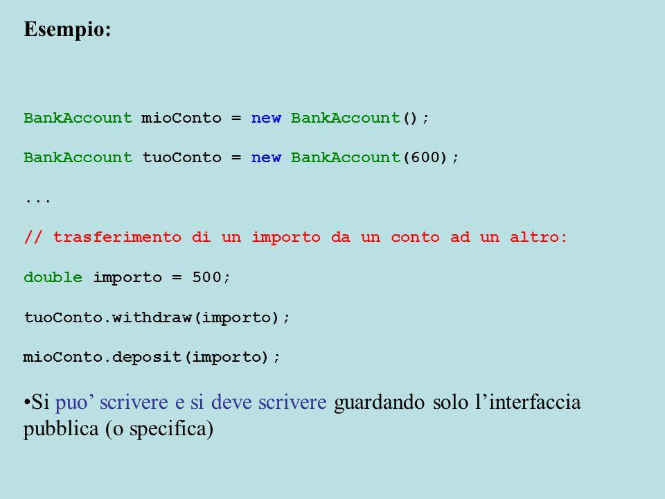 Esempio: BankAccount mioConto = new BankAccount(); BankAccount tuoConto = new BankAccount(600);...
