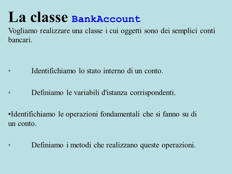 Esercizio Vogliamo modificare BankAccount in modo che Memorizzi anche - il nome del titolare - un codice identificativo del conto (che viene richiesto per poterlo modificare) Vogliamo che gli oggetti abbiano tutti codici diversi