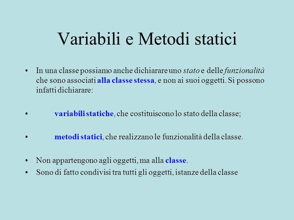 Variabili e Metodi statici In una classe possiamo anche dichiarare uno stato e delle funzionalità che sono associati alla classe stessa, e non ai suoi oggetti.