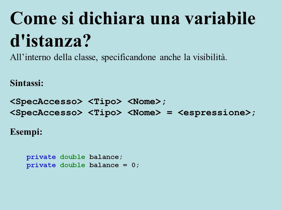 Come si dichiara una variabile d istanza.