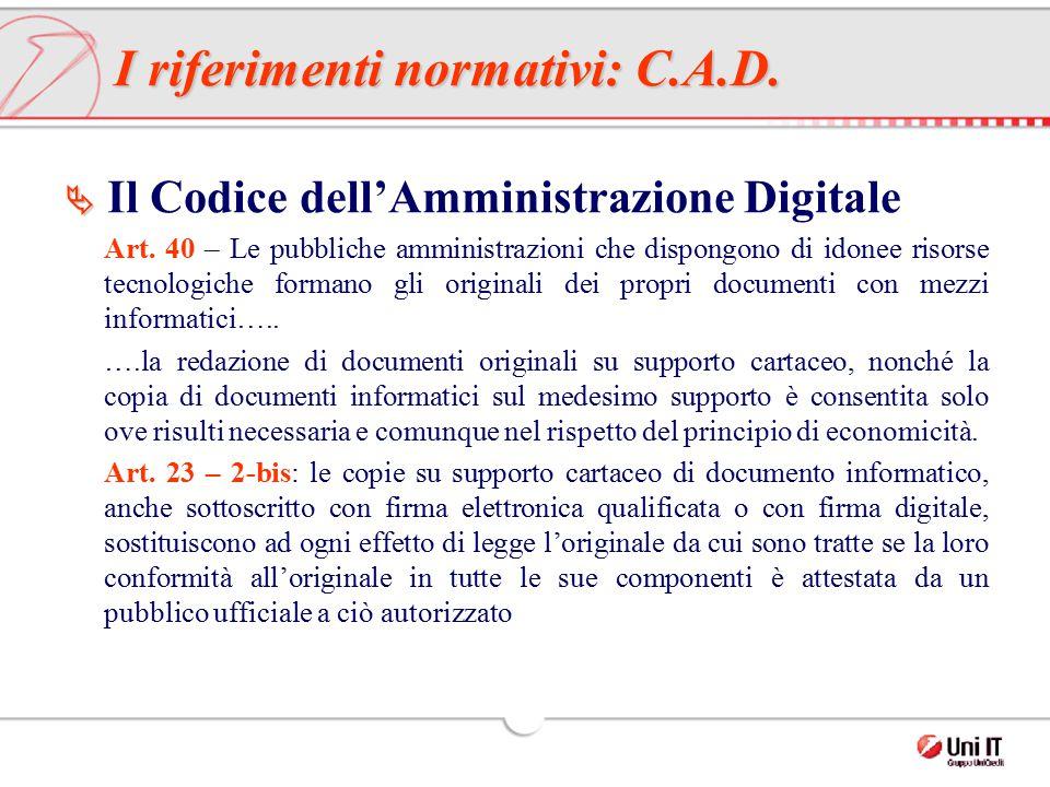 I riferimenti normativi: C.A.D.   Il Codice dell'Amministrazione Digitale Art. 40 – Le pubbliche amministrazioni che dispongono di idonee risorse te