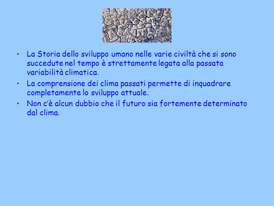 La Storia dello sviluppo umano nelle varie civiltà che si sono succedute nel tempo è strettamente legata alla passata variabilità climatica. La compre