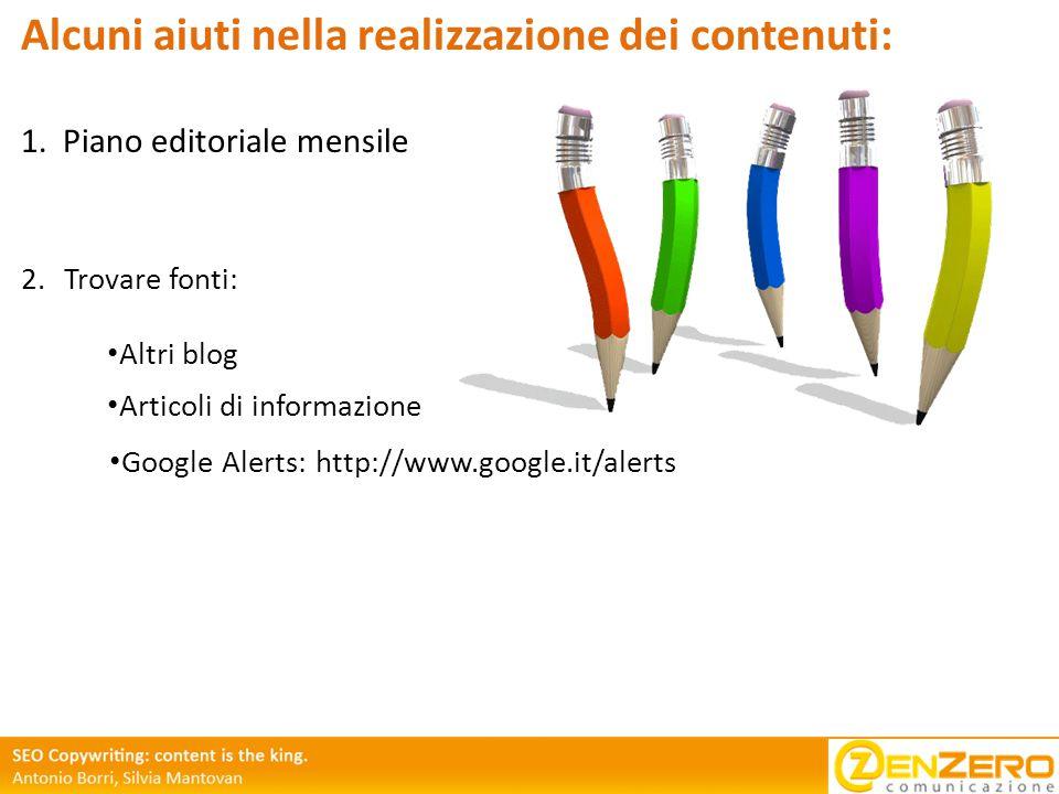 Alcuni aiuti nella realizzazione dei contenuti: 1.Piano editoriale mensile 2.Trovare fonti: Altri blog Articoli di informazione Google Alerts: http://www.google.it/alerts