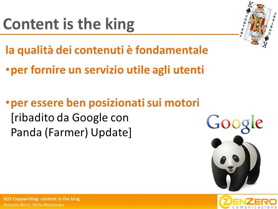 Content is the king la qualità dei contenuti è fondamentale per essere ben posizionati sui motori [ribadito da Google con Panda (Farmer) Update] per fornire un servizio utile agli utenti