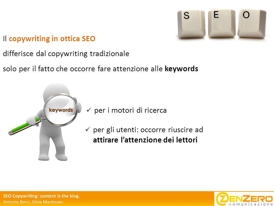 Il copywriting in ottica SEO differisce dal copywriting tradizionale solo per il fatto che occorre fare attenzione alle keywords per i motori di ricerca per gli utenti: occorre riuscire ad attirare l'attenzione dei lettori