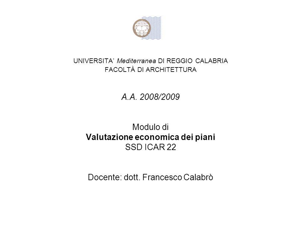 UNIVERSITA' Mediterranea DI REGGIO CALABRIA FACOLTÀ DI ARCHITETTURA A.A. 2008/2009 Modulo di Valutazione economica dei piani SSD ICAR 22 Docente: dott