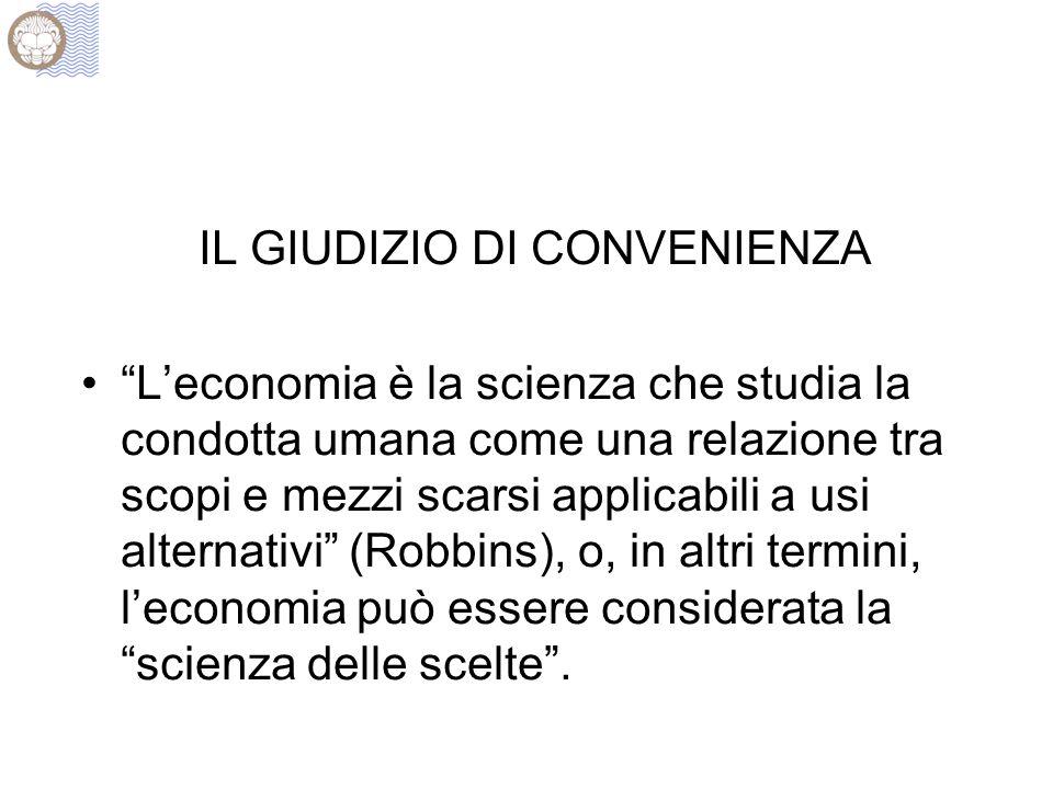 """IL GIUDIZIO DI CONVENIENZA """"L'economia è la scienza che studia la condotta umana come una relazione tra scopi e mezzi scarsi applicabili a usi alterna"""