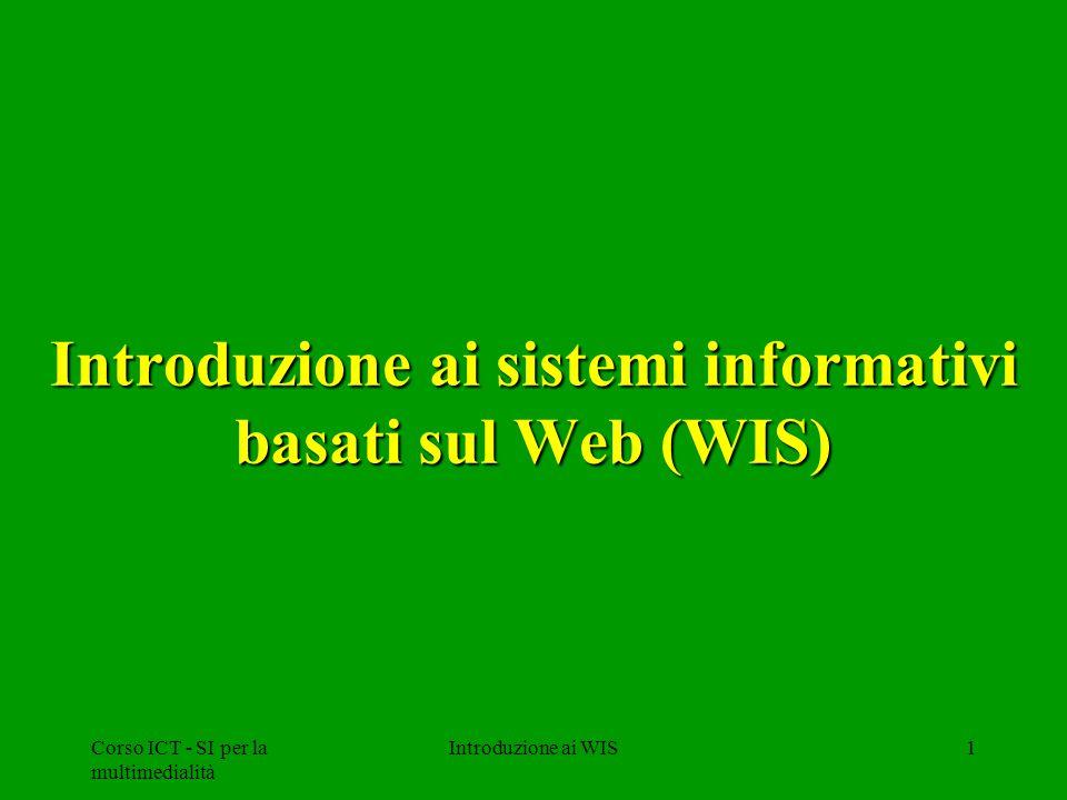 Corso ICT - SI per la multimedialità Introduzione ai WIS1 Introduzione ai sistemi informativi basati sul Web (WIS)