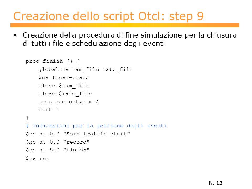 N. 13 Creazione dello script Otcl: step 9 Creazione della procedura di fine simulazione per la chiusura di tutti i file e schedulazione degli eventi p