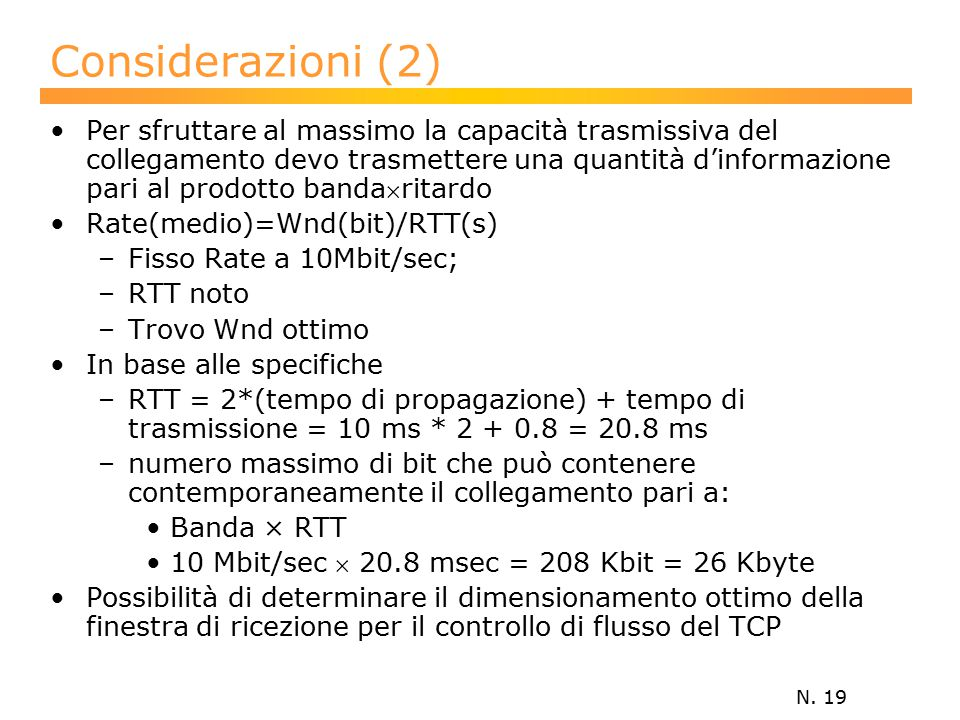 N. 19 Considerazioni (2) Per sfruttare al massimo la capacità trasmissiva del collegamento devo trasmettere una quantità d'informazione pari al prodot