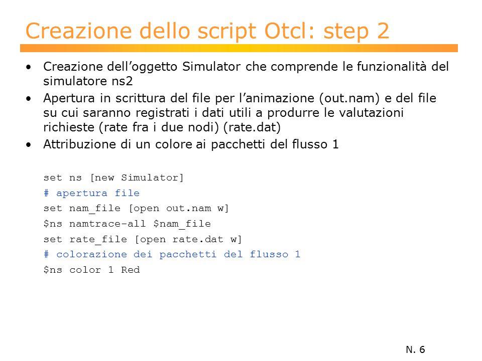 N. 6 Creazione dello script Otcl: step 2 Creazione dell'oggetto Simulator che comprende le funzionalità del simulatore ns2 Apertura in scrittura del f