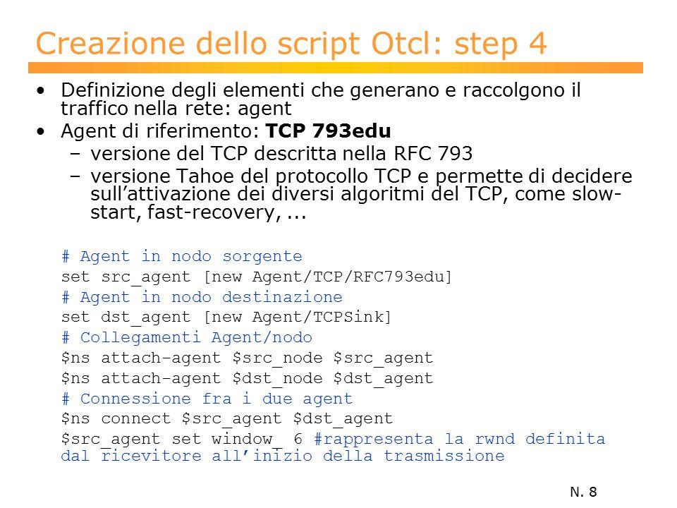 N. 8 Creazione dello script Otcl: step 4 Definizione degli elementi che generano e raccolgono il traffico nella rete: agent Agent di riferimento: TCP