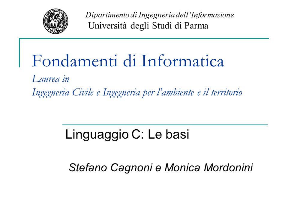 Fondamenti di Informatica Laurea in Ingegneria Civile e Ingegneria per l'ambiente e il territorio Linguaggio C: Le basi Stefano Cagnoni e Monica Mordo