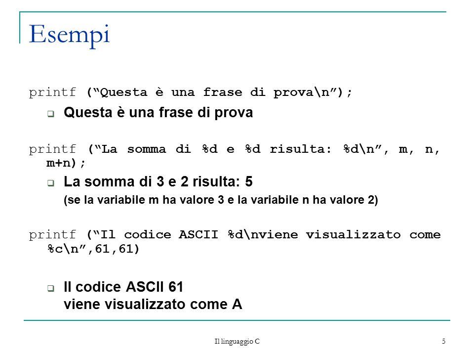 """Il linguaggio C 5 Esempi printf (""""Questa è una frase di prova\n"""");  Questa è una frase di prova printf (""""La somma di %d e %d risulta: %d\n"""", m, n, m+"""