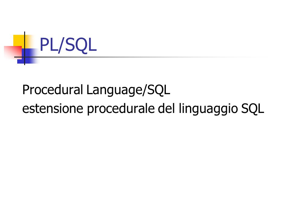 PL/SQL Procedural Language/SQL estensione procedurale del linguaggio SQL