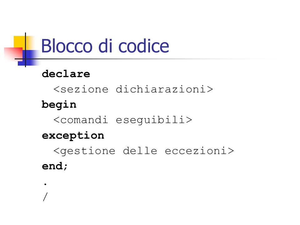 Blocco di codice declare begin exception end;. /
