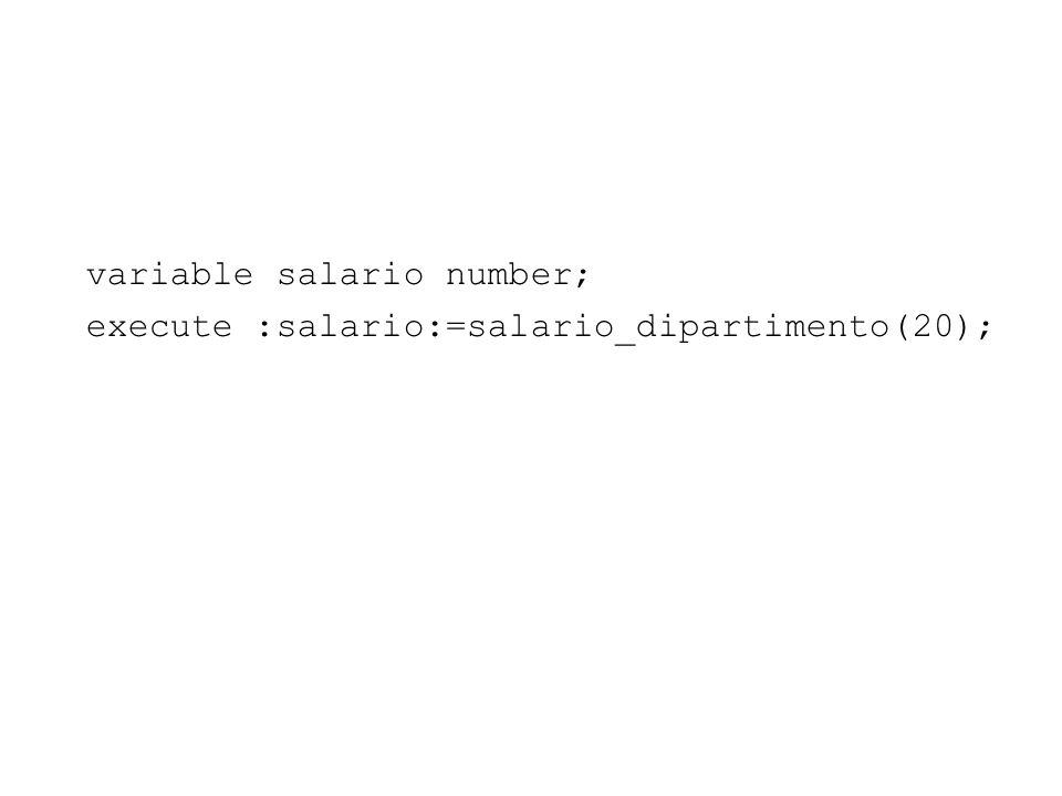 variable salario number; execute :salario:=salario_dipartimento(20);