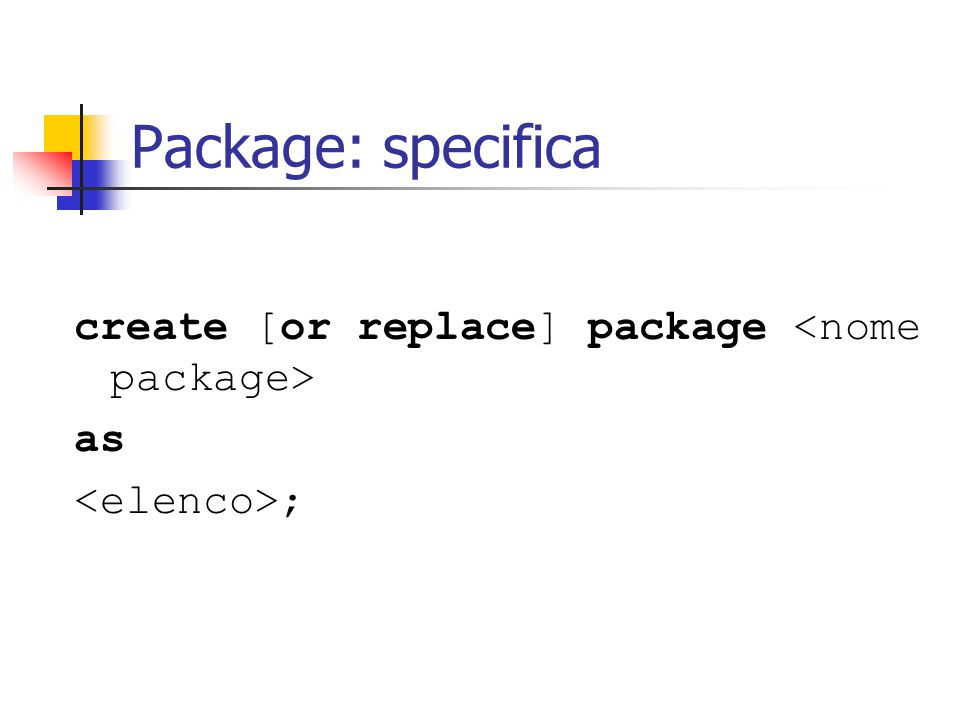 Package: specifica create [or replace] package as ;