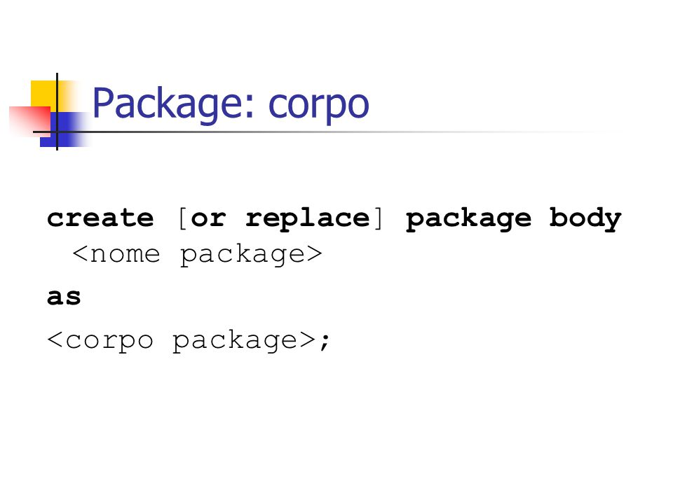 Package: corpo create [or replace] package body as ;
