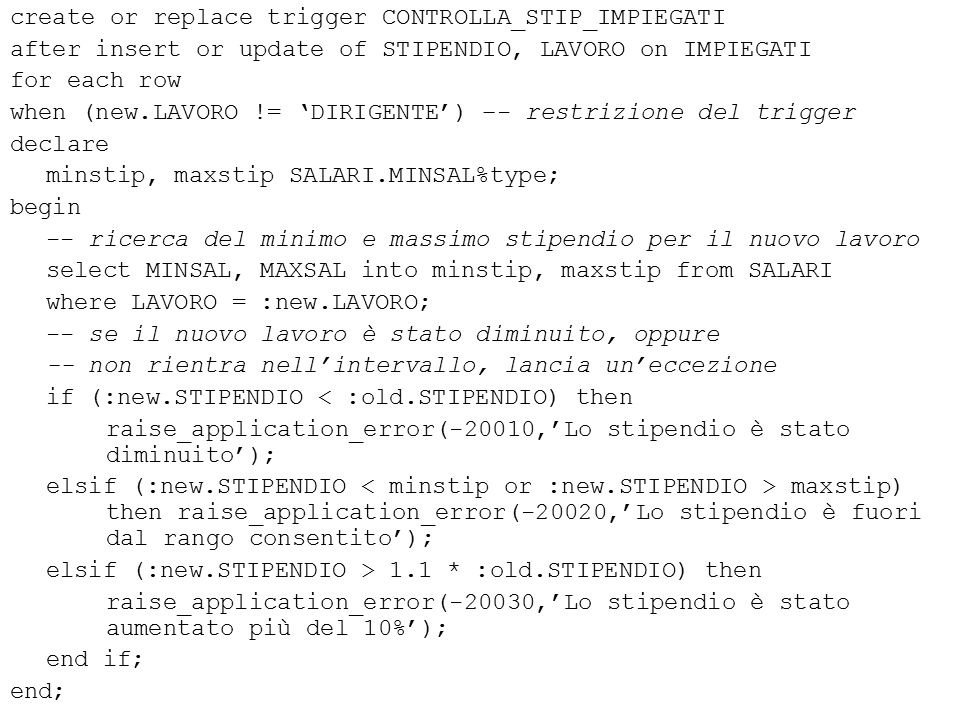 create or replace trigger CONTROLLA_STIP_IMPIEGATI after insert or update of STIPENDIO, LAVORO on IMPIEGATI for each row when (new.LAVORO != 'DIRIGENT