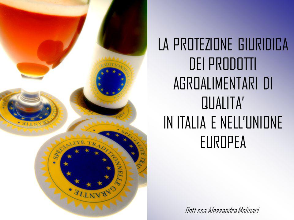 LA PROTEZIONE GIURIDICA DEI PRODOTTI AGROALIMENTARI DI QUALITA' IN ITALIA E NELL'UNIONE EUROPEA Dott.ssa Alessandra Molinari