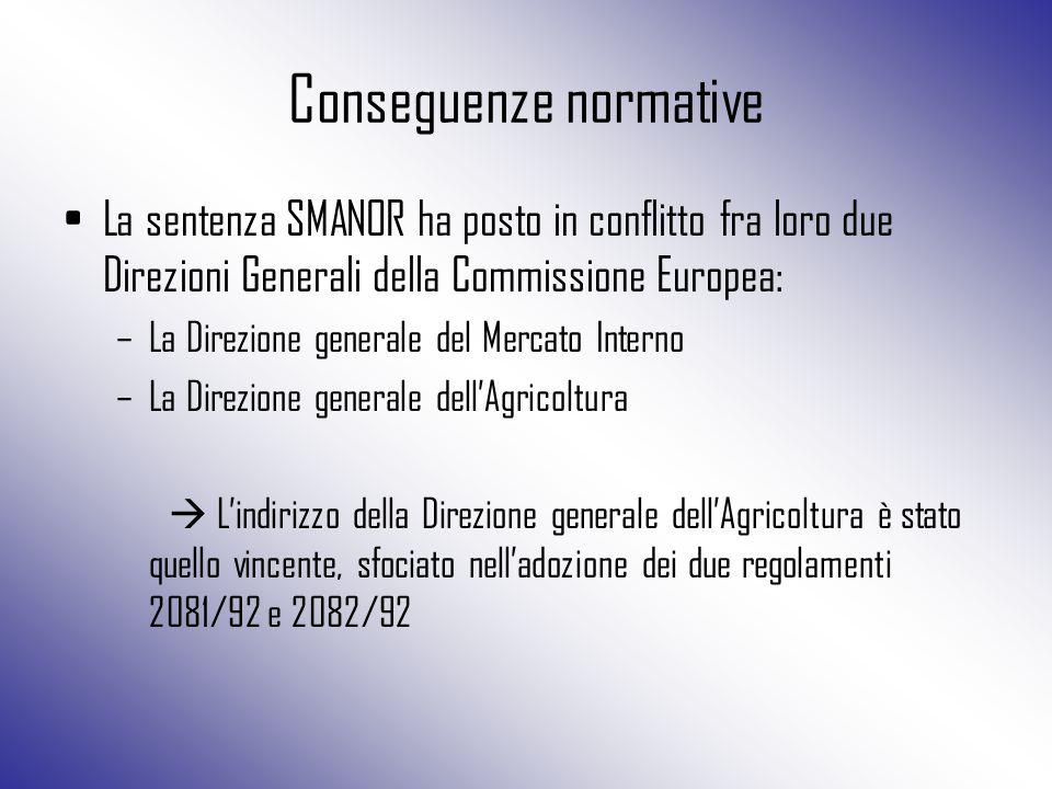 Conseguenze normative La sentenza SMANOR ha posto in conflitto fra loro due Direzioni Generali della Commissione Europea: –La Direzione generale del M
